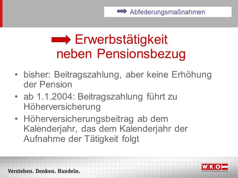 Erwerbstätigkeit neben Pensionsbezug bisher: Beitragszahlung, aber keine Erhöhung der Pension ab 1.1.2004: Beitragszahlung führt zu Höherversicherung