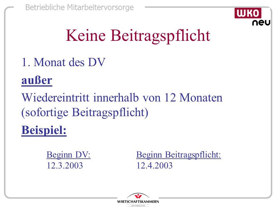 Betriebliche Mitarbeitervorsorge Keine Beitragspflicht 1. Monat des DV außer Wiedereintritt innerhalb von 12 Monaten (sofortige Beitragspflicht) Beisp