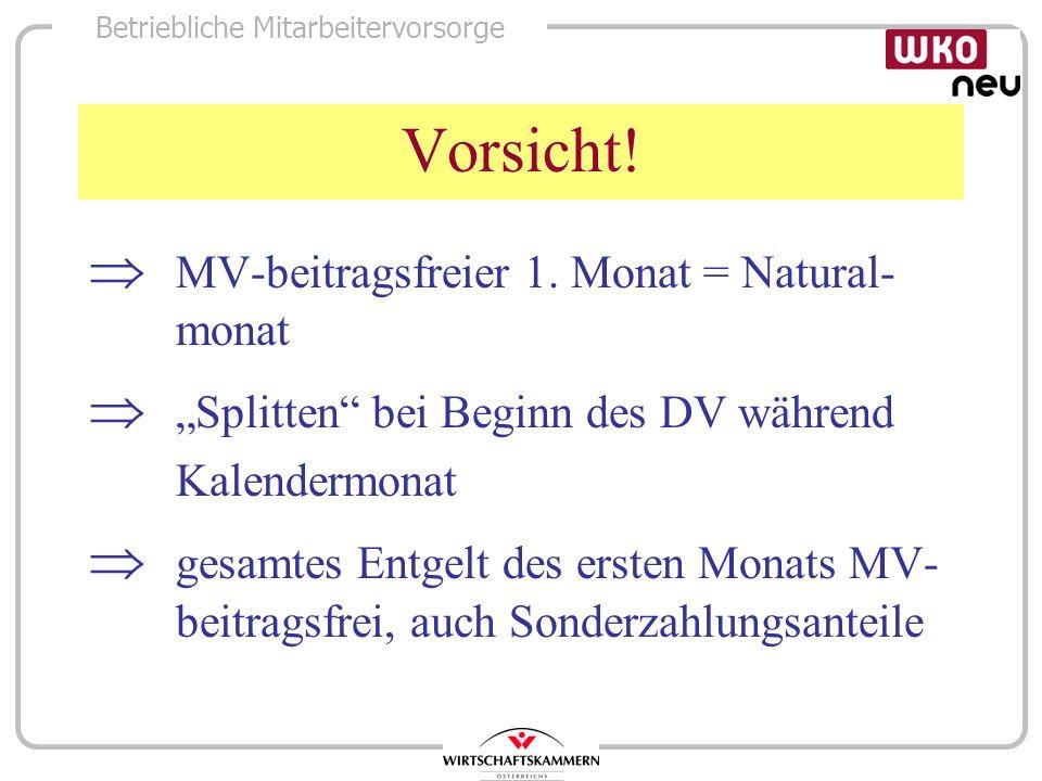 Betriebliche Mitarbeitervorsorge Vorsicht! MV-beitragsfreier 1. Monat = Natural- monat Splitten bei Beginn des DV während Kalendermonat gesamtes Entge