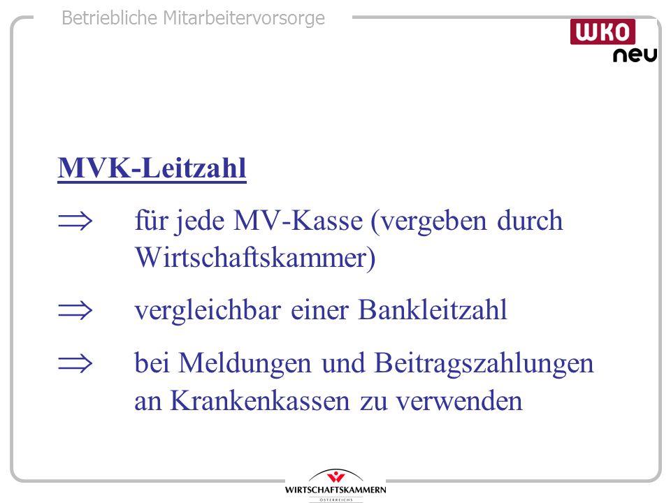 Betriebliche Mitarbeitervorsorge MVK-Leitzahl für jede MV-Kasse (vergeben durch Wirtschaftskammer) vergleichbar einer Bankleitzahl bei Meldungen und B