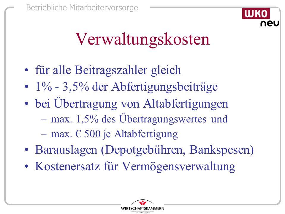 Betriebliche Mitarbeitervorsorge Verwaltungskosten für alle Beitragszahler gleich 1% - 3,5% der Abfertigungsbeiträge bei Übertragung von Altabfertigun