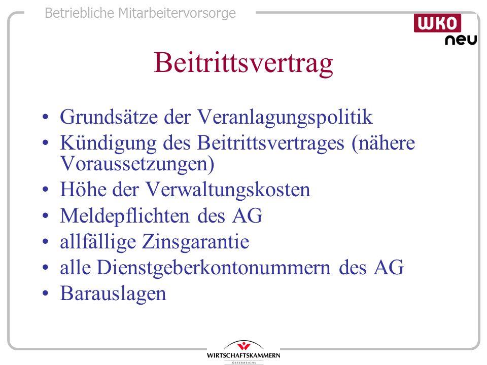 Betriebliche Mitarbeitervorsorge Beitrittsvertrag Grundsätze der Veranlagungspolitik Kündigung des Beitrittsvertrages (nähere Voraussetzungen) Höhe de
