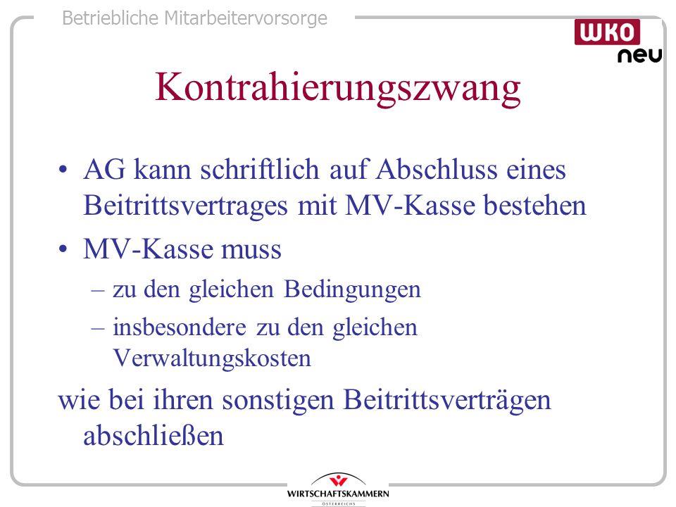 Betriebliche Mitarbeitervorsorge Kontrahierungszwang AG kann schriftlich auf Abschluss eines Beitrittsvertrages mit MV-Kasse bestehen MV-Kasse muss –z