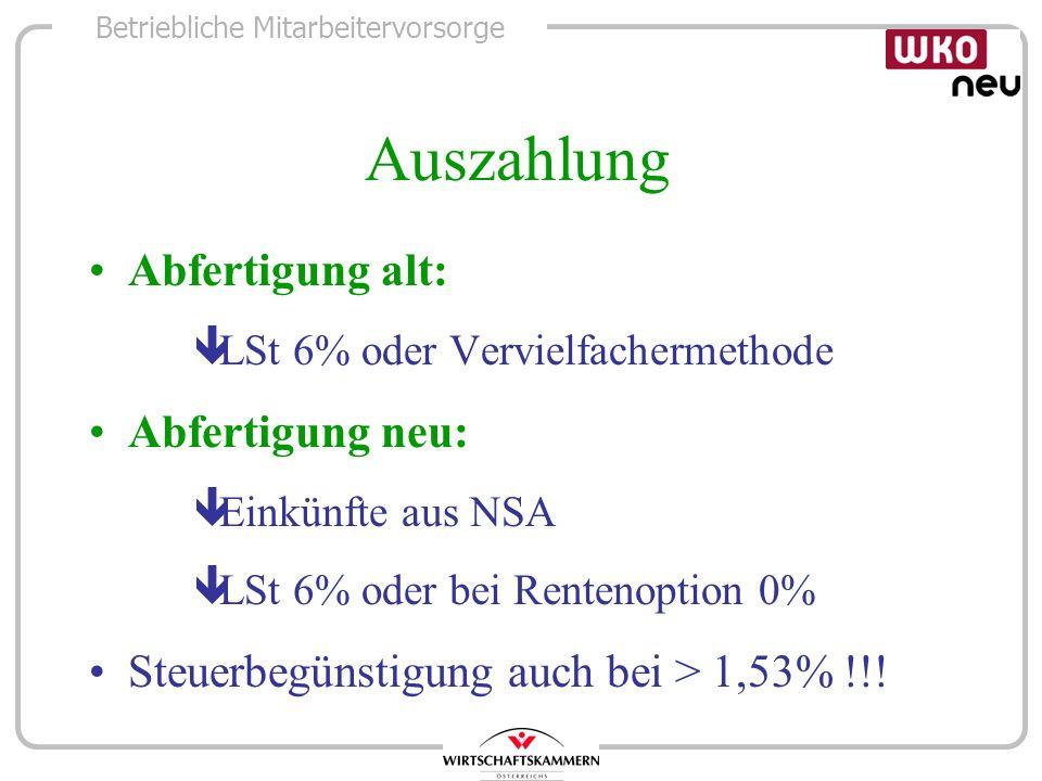 Betriebliche Mitarbeitervorsorge Auszahlung Abfertigung alt: êLSt 6% oder Vervielfachermethode Abfertigung neu: êEinkünfte aus NSA êLSt 6% oder bei Re