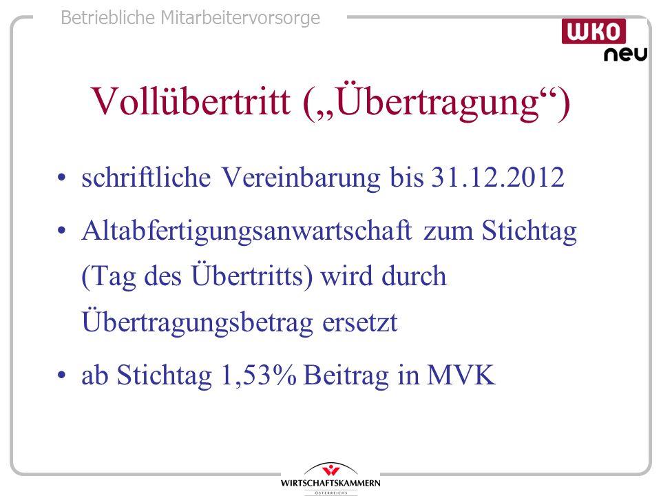 Betriebliche Mitarbeitervorsorge Vollübertritt (Übertragung) schriftliche Vereinbarung bis 31.12.2012 Altabfertigungsanwartschaft zum Stichtag (Tag de