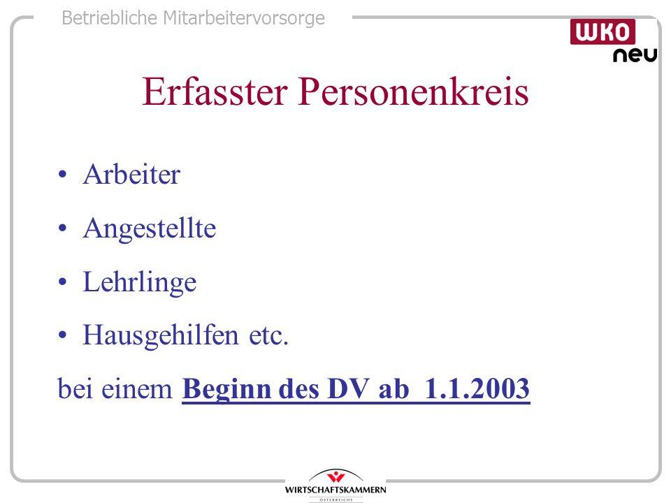 Betriebliche Mitarbeitervorsorge Erfasster Personenkreis Arbeiter Angestellte Lehrlinge Hausgehilfen etc. bei einem Beginn des DV ab 1.1.2003