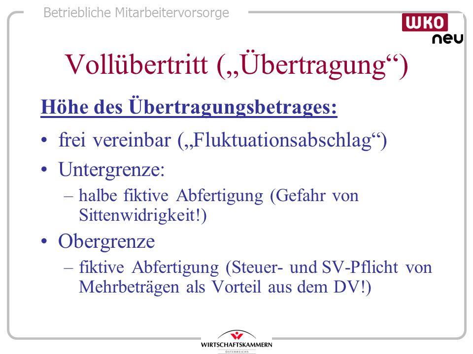 Betriebliche Mitarbeitervorsorge Vollübertritt (Übertragung) Höhe des Übertragungsbetrages: frei vereinbar (Fluktuationsabschlag) Untergrenze: –halbe