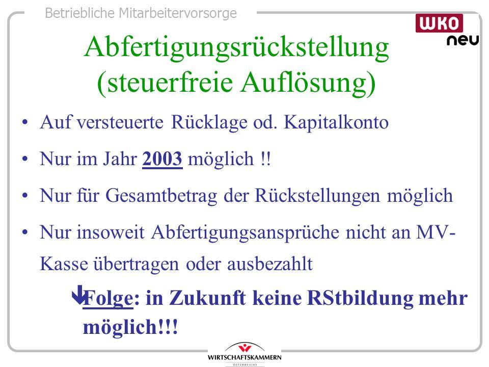 Betriebliche Mitarbeitervorsorge Abfertigungsrückstellung (steuerfreie Auflösung) Auf versteuerte Rücklage od. Kapitalkonto Nur im Jahr 2003 möglich !