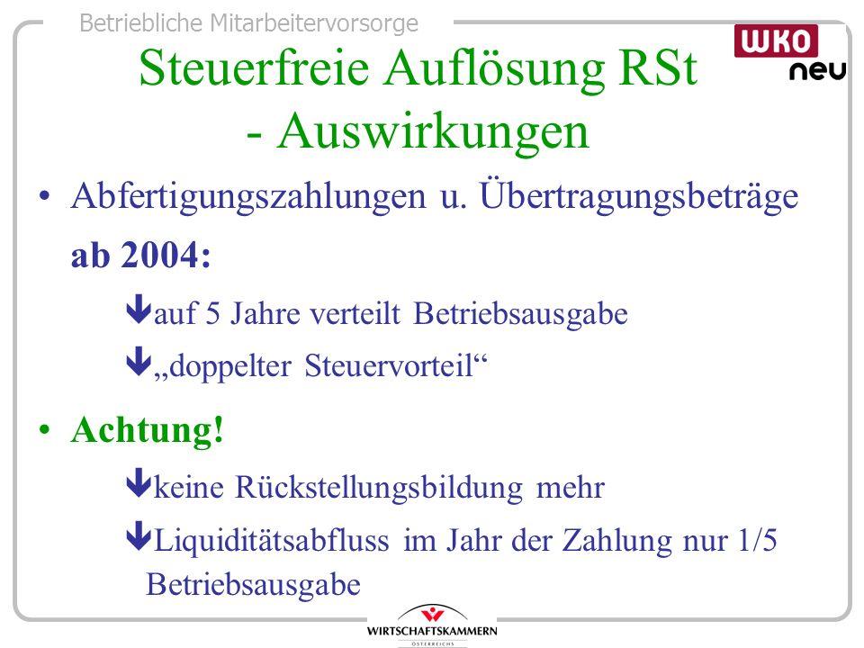 Betriebliche Mitarbeitervorsorge Steuerfreie Auflösung RSt - Auswirkungen Abfertigungszahlungen u. Übertragungsbeträge ab 2004: ê auf 5 Jahre verteilt