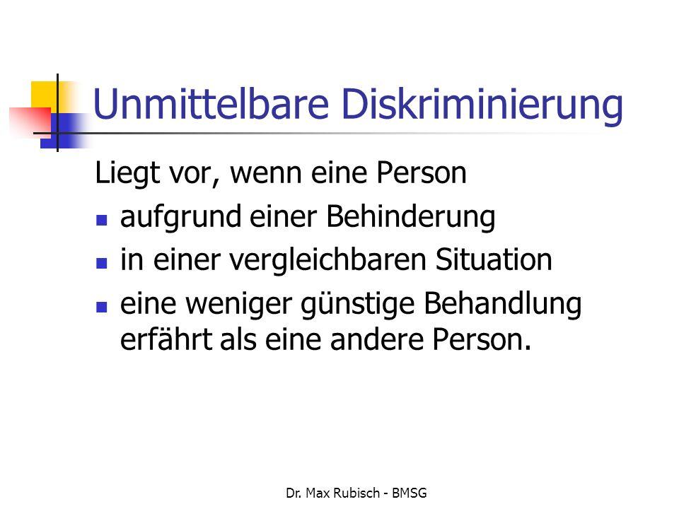 Dr. Max Rubisch - BMSG Unmittelbare Diskriminierung Liegt vor, wenn eine Person aufgrund einer Behinderung in einer vergleichbaren Situation eine weni