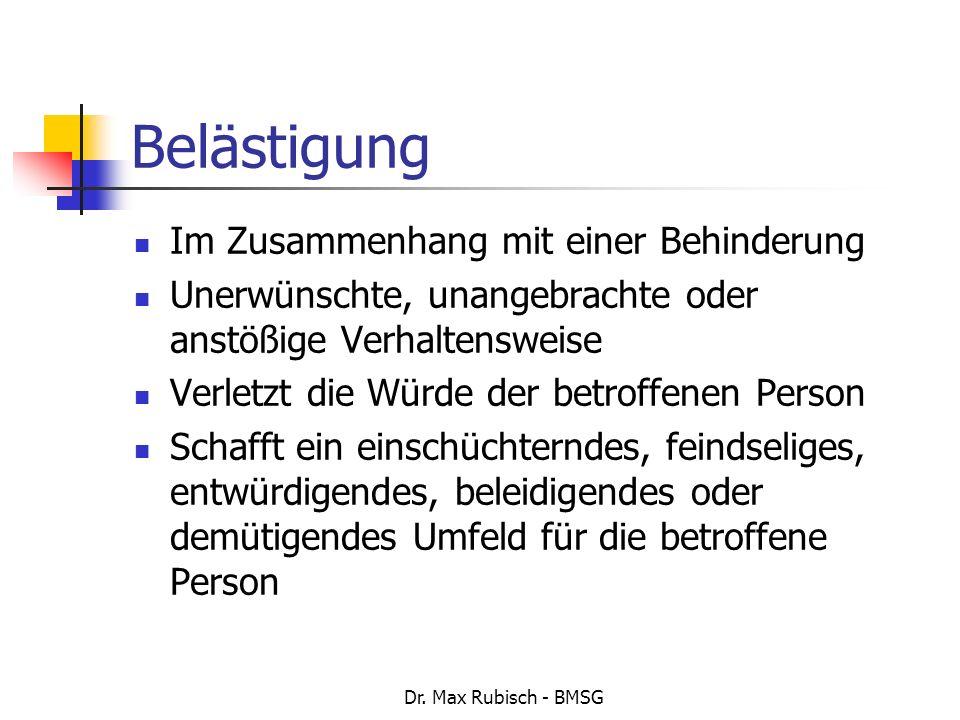 Dr. Max Rubisch - BMSG Belästigung Im Zusammenhang mit einer Behinderung Unerwünschte, unangebrachte oder anstößige Verhaltensweise Verletzt die Würde