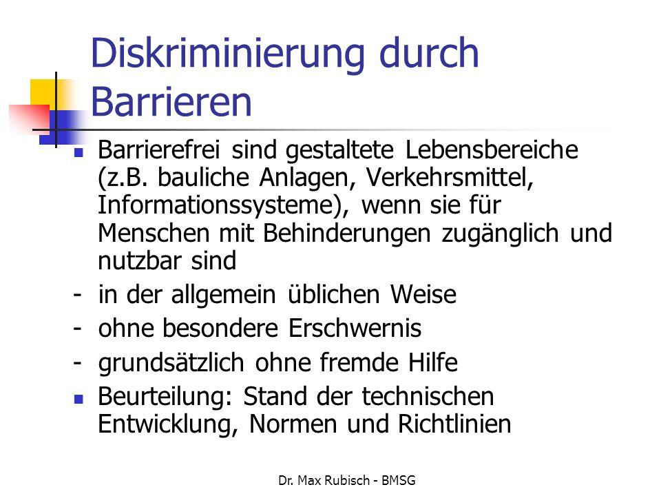 Dr. Max Rubisch - BMSG Diskriminierung durch Barrieren Barrierefrei sind gestaltete Lebensbereiche (z.B. bauliche Anlagen, Verkehrsmittel, Information