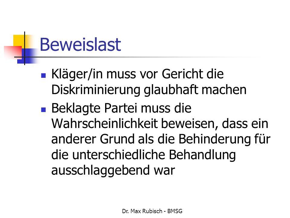 Dr. Max Rubisch - BMSG Beweislast Kläger/in muss vor Gericht die Diskriminierung glaubhaft machen Beklagte Partei muss die Wahrscheinlichkeit beweisen