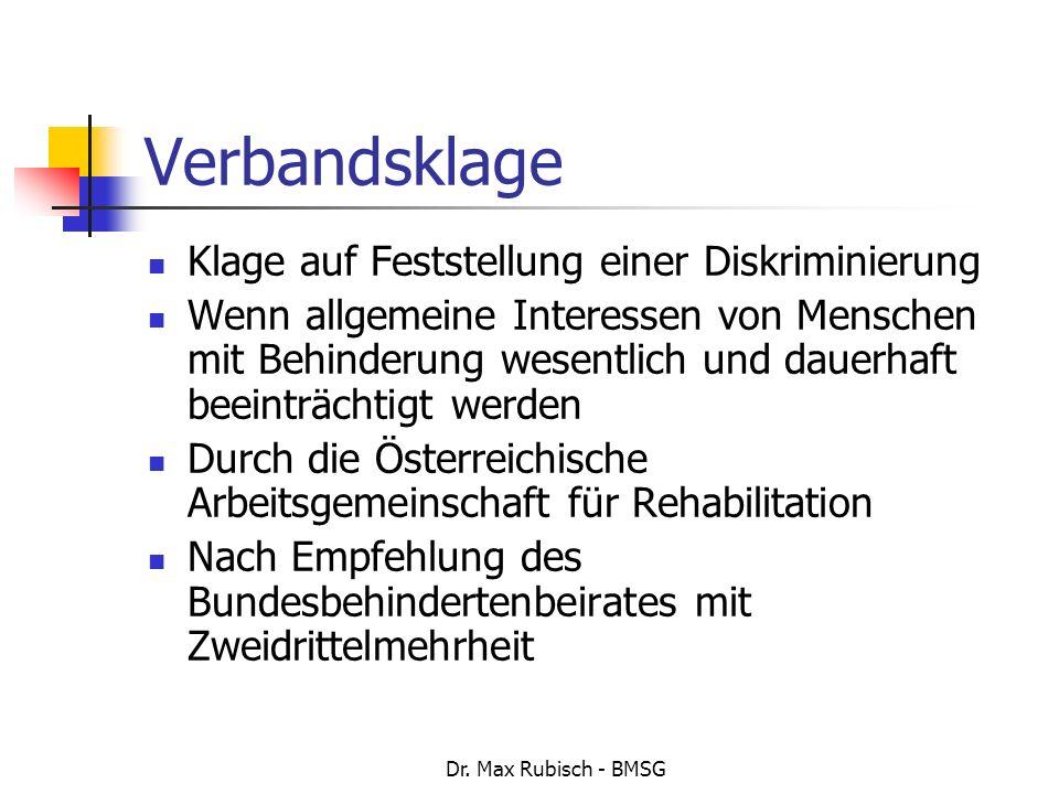 Dr. Max Rubisch - BMSG Verbandsklage Klage auf Feststellung einer Diskriminierung Wenn allgemeine Interessen von Menschen mit Behinderung wesentlich u