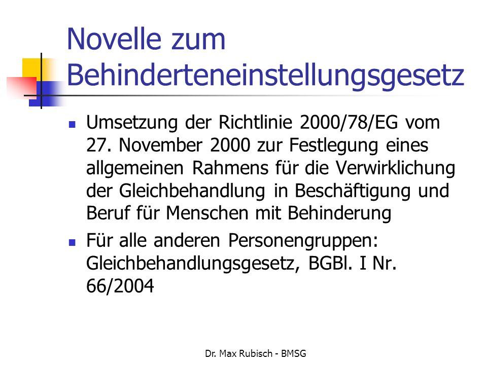 Dr. Max Rubisch - BMSG Novelle zum Behinderteneinstellungsgesetz Umsetzung der Richtlinie 2000/78/EG vom 27. November 2000 zur Festlegung eines allgem