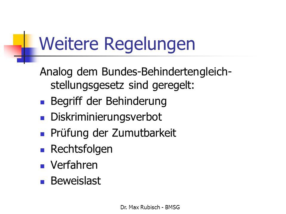 Dr. Max Rubisch - BMSG Weitere Regelungen Analog dem Bundes-Behindertengleich- stellungsgesetz sind geregelt: Begriff der Behinderung Diskriminierungs