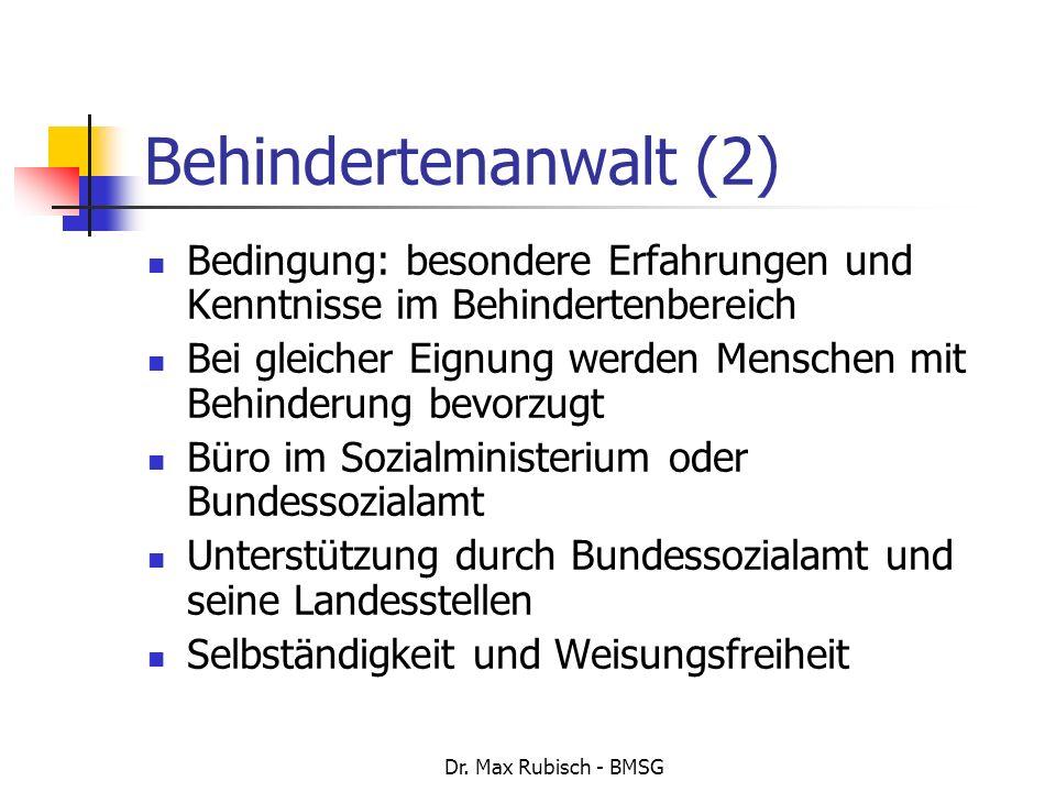 Dr. Max Rubisch - BMSG Behindertenanwalt (2) Bedingung: besondere Erfahrungen und Kenntnisse im Behindertenbereich Bei gleicher Eignung werden Mensche