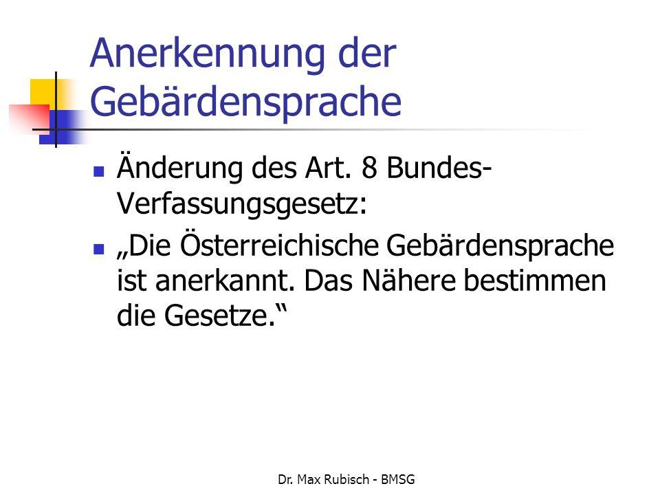 Dr. Max Rubisch - BMSG Anerkennung der Gebärdensprache Änderung des Art. 8 Bundes- Verfassungsgesetz: Die Österreichische Gebärdensprache ist anerkann