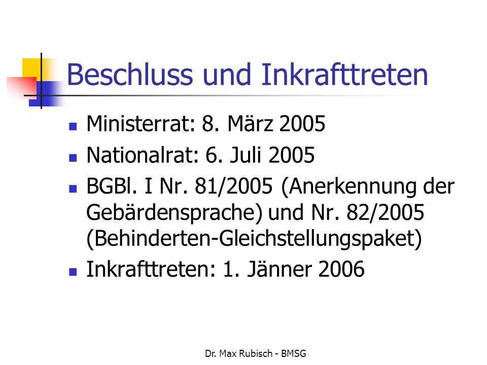 Dr. Max Rubisch - BMSG Beschluss und Inkrafttreten Ministerrat: 8. März 2005 Nationalrat: 6. Juli 2005 BGBl. I Nr. 81/2005 (Anerkennung der Gebärdensp