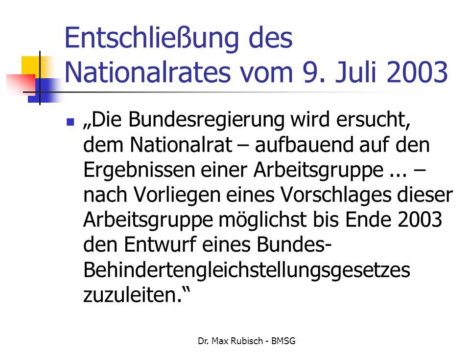 Dr. Max Rubisch - BMSG Entschließung des Nationalrates vom 9. Juli 2003 Die Bundesregierung wird ersucht, dem Nationalrat – aufbauend auf den Ergebnis
