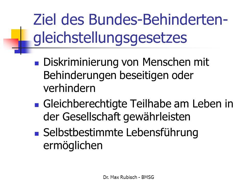 Dr. Max Rubisch - BMSG Ziel des Bundes-Behinderten- gleichstellungsgesetzes Diskriminierung von Menschen mit Behinderungen beseitigen oder verhindern