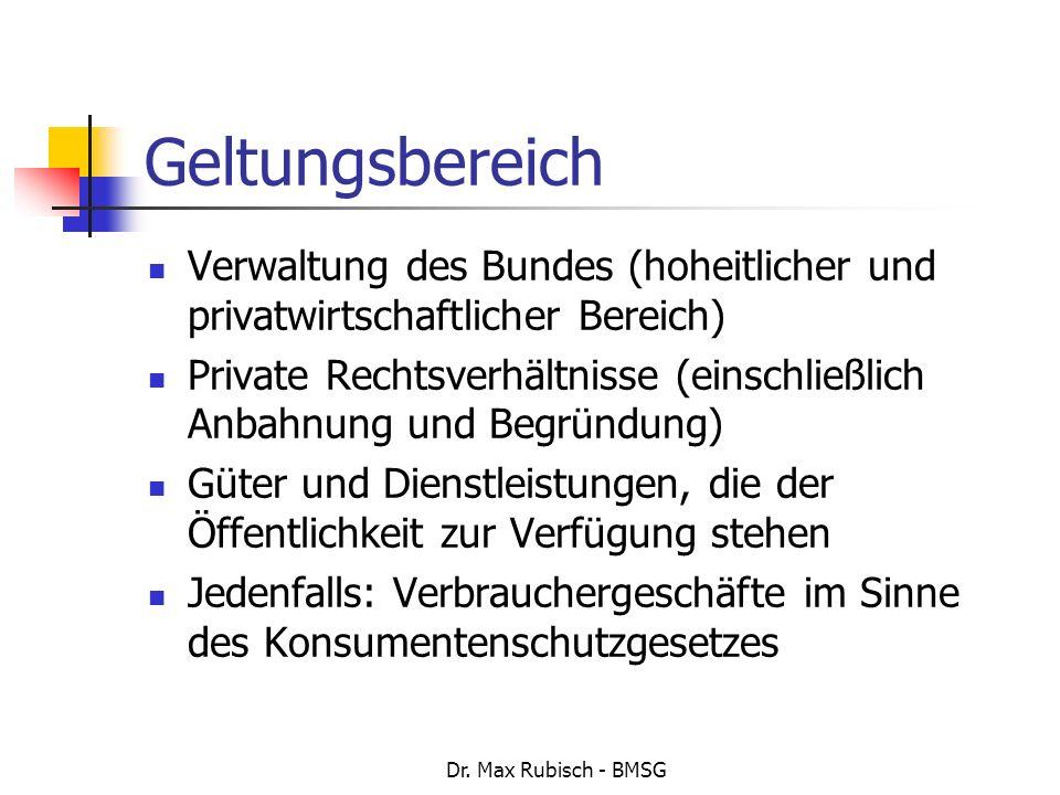 Dr. Max Rubisch - BMSG Geltungsbereich Verwaltung des Bundes (hoheitlicher und privatwirtschaftlicher Bereich) Private Rechtsverhältnisse (einschließl
