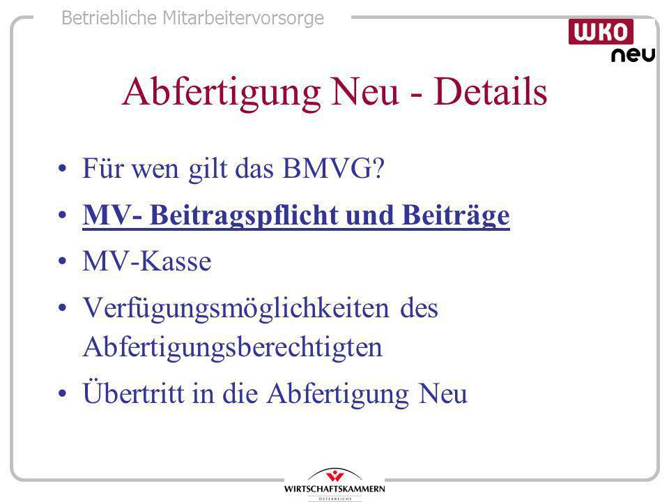 Betriebliche Mitarbeitervorsorge Abfertigung Neu - Details Für wen gilt das BMVG? MV- Beitragspflicht und Beiträge MV-Kasse Verfügungsmöglichkeiten de