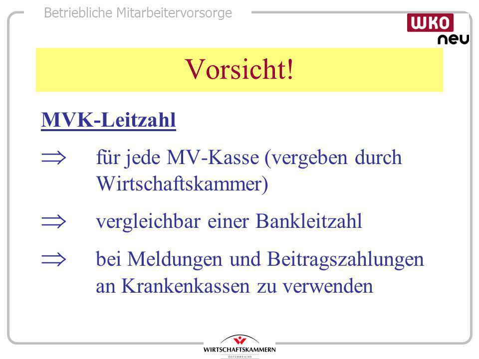 Betriebliche Mitarbeitervorsorge Vorsicht! MVK-Leitzahl für jede MV-Kasse (vergeben durch Wirtschaftskammer) vergleichbar einer Bankleitzahl bei Meldu