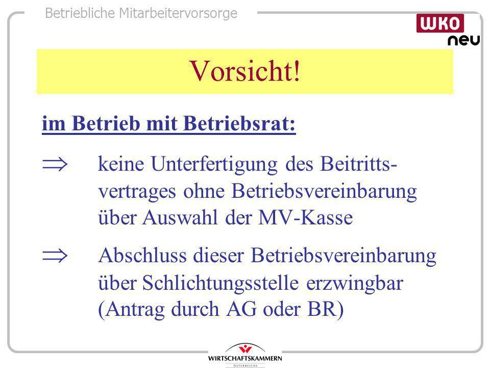 Betriebliche Mitarbeitervorsorge Vorsicht! im Betrieb mit Betriebsrat: keine Unterfertigung des Beitritts- vertrages ohne Betriebsvereinbarung über Au