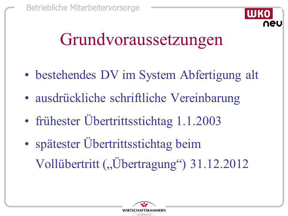Betriebliche Mitarbeitervorsorge Grundvoraussetzungen bestehendes DV im System Abfertigung alt ausdrückliche schriftliche Vereinbarung frühester Übert