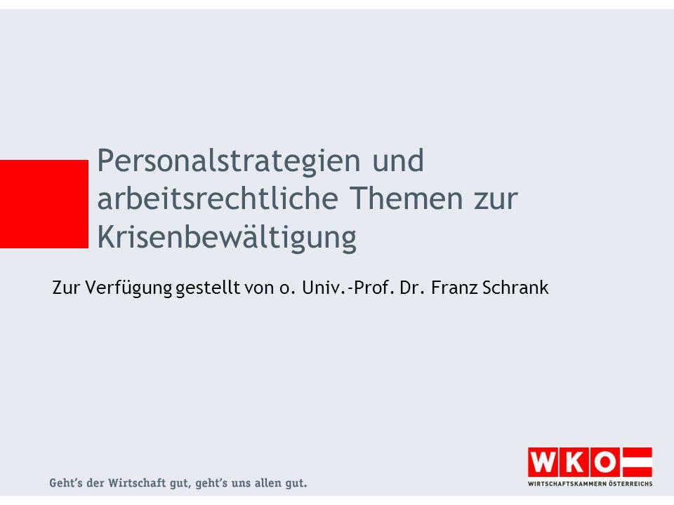 Zur Verfügung gestellt von o. Univ.-Prof. Dr. Franz Schrank Personalstrategien und arbeitsrechtliche Themen zur Krisenbewältigung