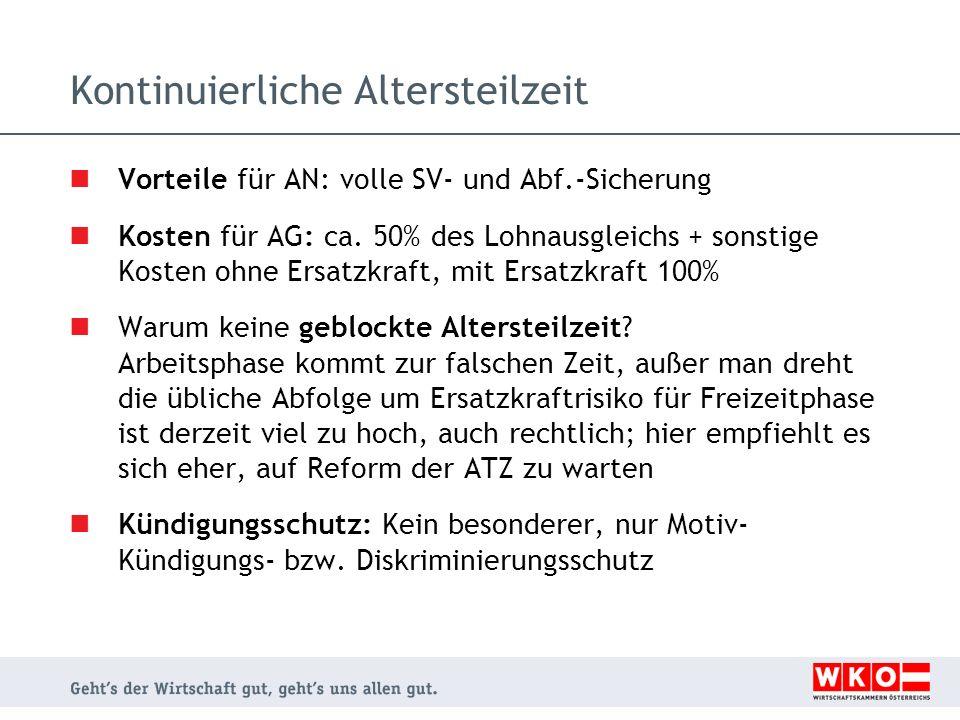 Kontinuierliche Altersteilzeit Vorteile für AN: volle SV- und Abf.-Sicherung Kosten für AG: ca. 50% des Lohnausgleichs + sonstige Kosten ohne Ersatzkr