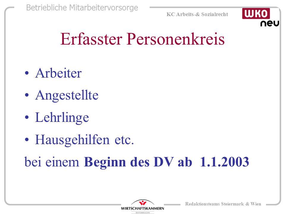 Betriebliche Mitarbeitervorsorge KC Arbeits-& Sozialrecht Redaktionsteams Steiermark & Wien Erfasster Personenkreis Arbeiter Angestellte Lehrlinge Hausgehilfen etc.