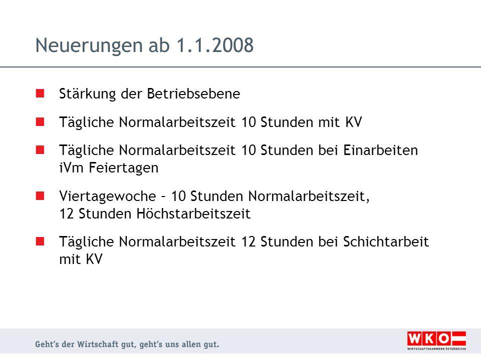 Neuerungen ab 1.1.2008 Stärkung der Betriebsebene Tägliche Normalarbeitszeit 10 Stunden mit KV Tägliche Normalarbeitszeit 10 Stunden bei Einarbeiten i