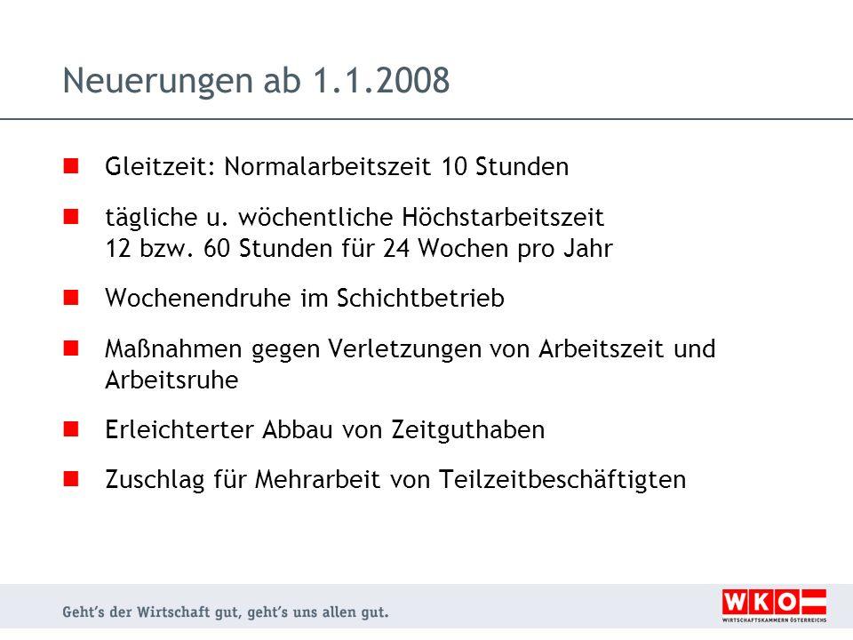 Neuerungen ab 1.1.2008 Gleitzeit: Normalarbeitszeit 10 Stunden tägliche u. wöchentliche Höchstarbeitszeit 12 bzw. 60 Stunden für 24 Wochen pro Jahr Wo