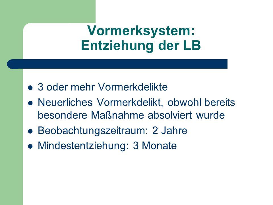 Vormerksystem: Entziehung der LB 3 oder mehr Vormerkdelikte Neuerliches Vormerkdelikt, obwohl bereits besondere Maßnahme absolviert wurde Beobachtungs