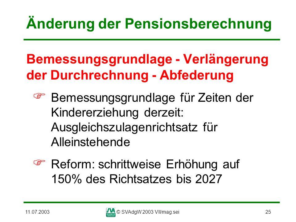 11.07.2003© SVAdgW 2003 VII/mag.sei25 Änderung der Pensionsberechnung Bemessungsgrundlage - Verlängerung der Durchrechnung - Abfederung Bemessungsgrun