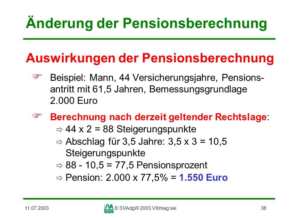 11.07.2003© SVAdgW 2003 VII/mag.sei36 Änderung der Pensionsberechnung Auswirkungen der Pensionsberechnung Beispiel: Mann, 44 Versicherungsjahre, Pensi