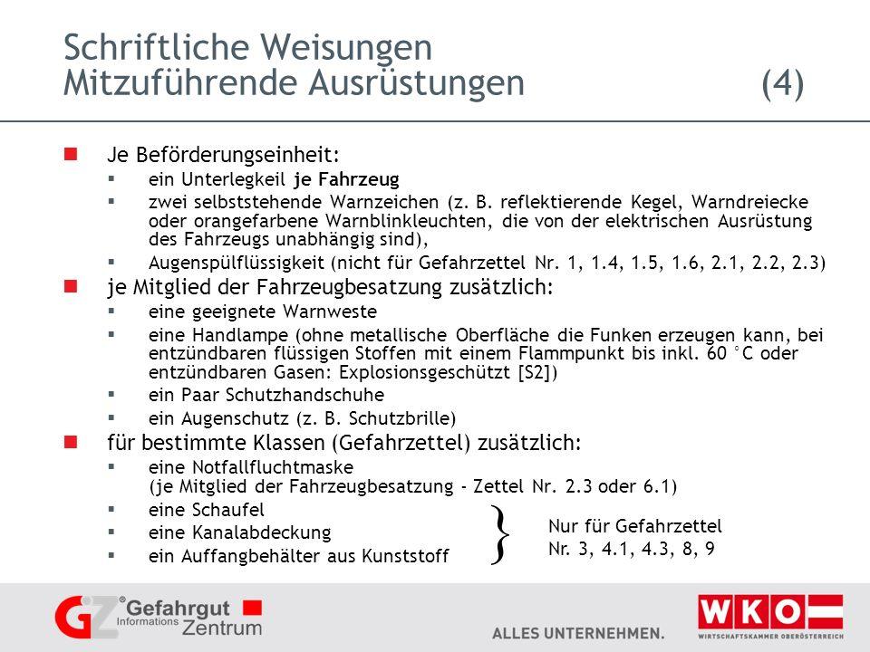 Schriftliche Weisungen Mitzuführende Ausrüstungen(4) Je Beförderungseinheit: ein Unterlegkeil je Fahrzeug zwei selbststehende Warnzeichen (z.