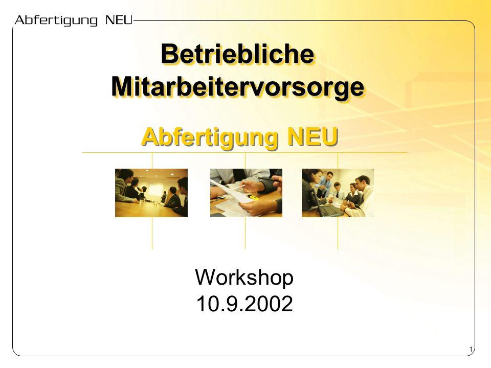 1 Betriebliche Mitarbeitervorsorge Abfertigung NEU Workshop 10.9.2002