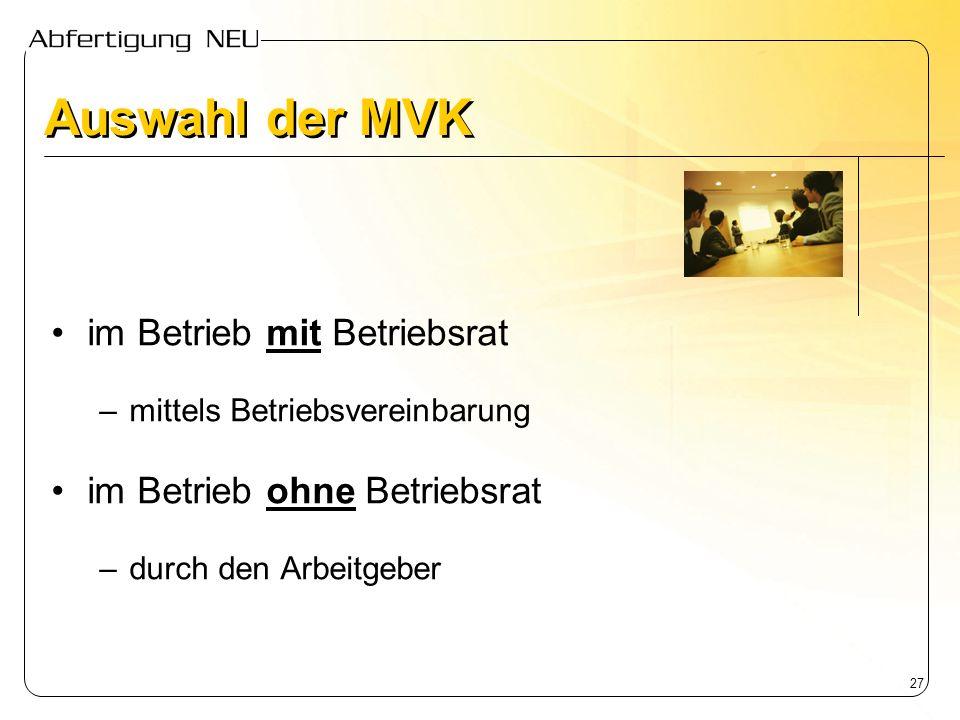 27 Auswahl der MVK im Betrieb mit Betriebsrat –mittels Betriebsvereinbarung im Betrieb ohne Betriebsrat –durch den Arbeitgeber