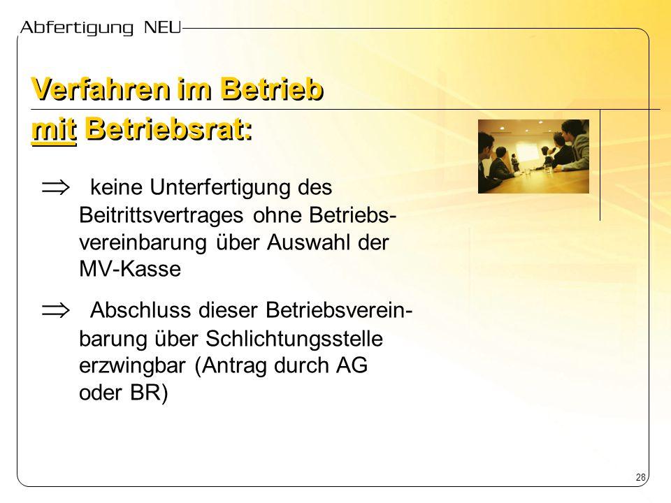 28 keine Unterfertigung des Beitrittsvertrages ohne Betriebs- vereinbarung über Auswahl der MV-Kasse Abschluss dieser Betriebsverein- barung über Schl