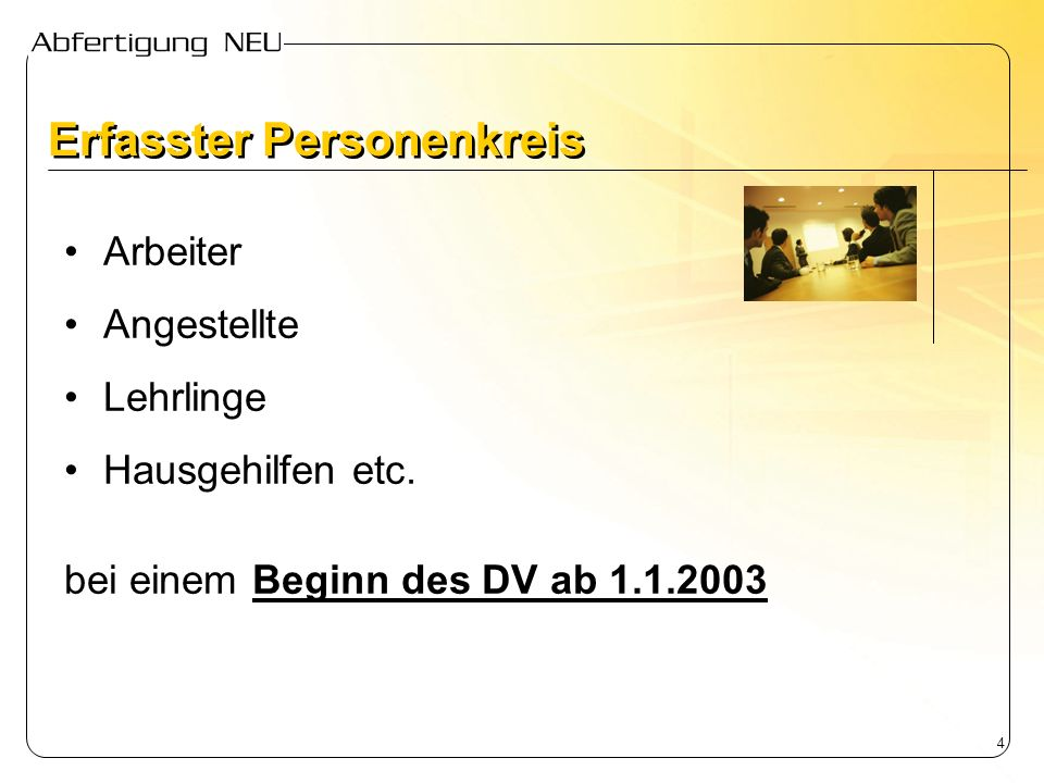 4 Erfasster Personenkreis Arbeiter Angestellte Lehrlinge Hausgehilfen etc. bei einem Beginn des DV ab 1.1.2003