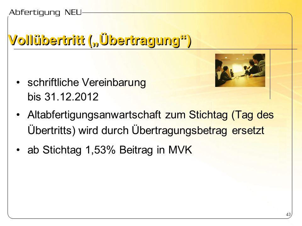 43 Vollübertritt (Übertragung) schriftliche Vereinbarung bis 31.12.2012 Altabfertigungsanwartschaft zum Stichtag (Tag des Übertritts) wird durch Übert