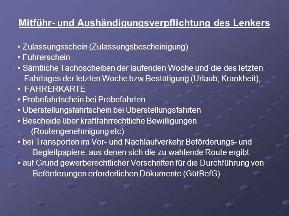 Mitführ- und Aushändigungsverpflichtung des Lenkers Zulassungsschein (Zulassungsbescheinigung) Führerschein Sämtliche Tachoscheiben der laufenden Woch