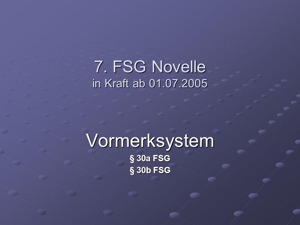 7. FSG Novelle in Kraft ab 01.07.2005 Vormerksystem § 30a FSG § 30b FSG