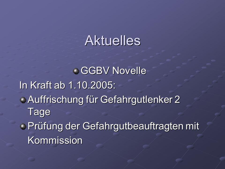 Aktuelles GGBV Novelle In Kraft ab 1.10.2005: Auffrischung für Gefahrgutlenker 2 Tage Prüfung der Gefahrgutbeauftragten mit Kommission