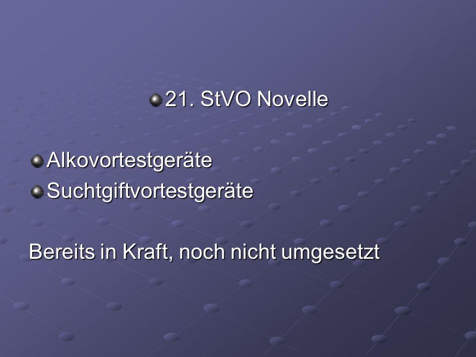 21. StVO Novelle AlkovortestgeräteSuchtgiftvortestgeräte Bereits in Kraft, noch nicht umgesetzt