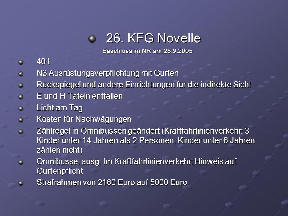26. KFG Novelle Beschluss im NR am 28.9.2005 Beschluss im NR am 28.9.2005 40 t N3 Ausrüstungsverpflichtung mit Gurten Rückspiegel und andere Einrichtu
