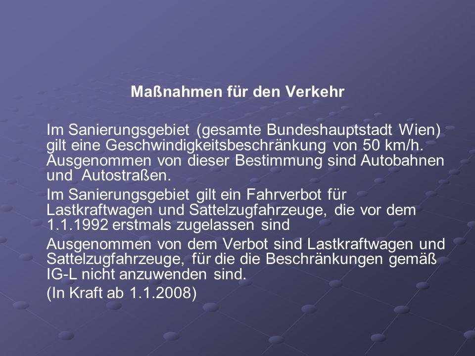 Maßnahmen für den Verkehr Im Sanierungsgebiet (gesamte Bundeshauptstadt Wien) gilt eine Geschwindigkeitsbeschränkung von 50 km/h. Ausgenommen von dies